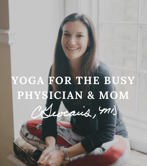 Yoga for the Busy Physician and Mom