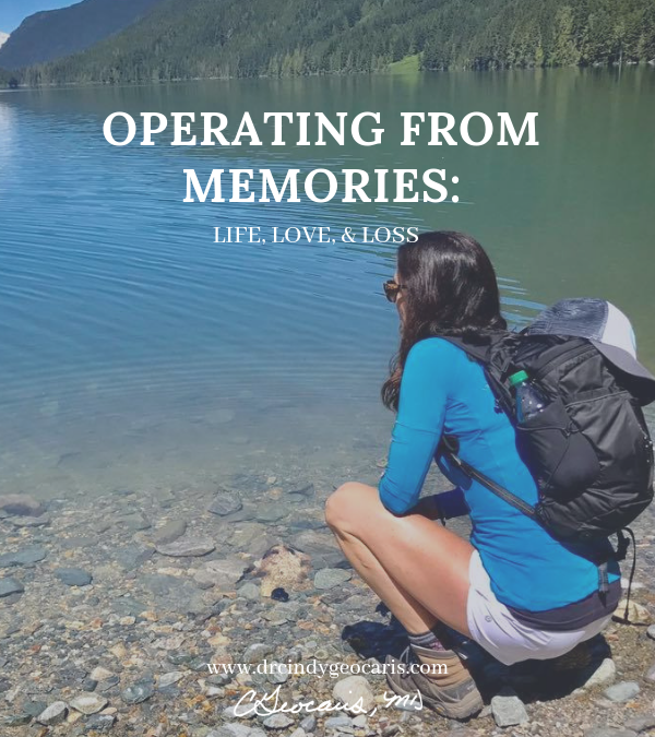Operating from Memories: Life, Love, & Loss